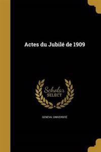 FRE-ACTES DU JUBILE DE 1909