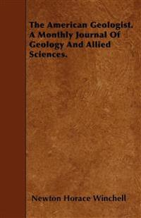 The American Geologist. A Monthly Journal Of Geology And Allied Sciences.