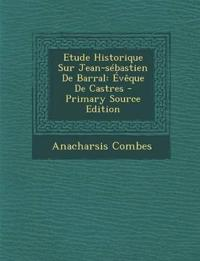 Etude Historique Sur Jean-sébastien De Barral: Évêque De Castres - Primary Source Edition