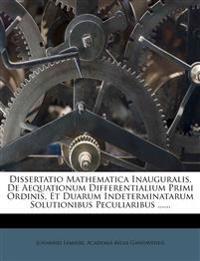Dissertatio Mathematica Inauguralis, de Aequationum Differentialium Primi Ordinis, Et Duarum Indeterminatarum Solutionibus Peculiaribus ......