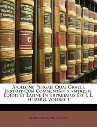Apollonii Pergaei Quae Graece Exstant Cum Commentariis Antiquis: Edidit Et Latine Interpretatus Est I. L. Heiberg, Volume 1