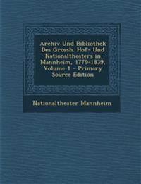 Archiv Und Bibliothek Des Grossh. Hof- Und Nationaltheaters in Mannheim, 1779-1839, Volume 1 - Primary Source Edition