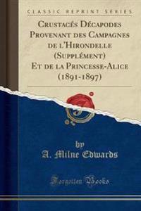 Crustacés Décapodes Provenant des Campagnes de l'Hirondelle (Supplément) Et de la Princesse-Alice (1891-1897) (Classic Reprint)