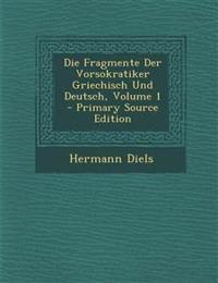 Die Fragmente Der Vorsokratiker Griechisch Und Deutsch, Volume 1 - Primary Source Edition