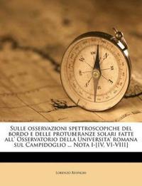 Sulle osservazioni spettroscopiche del bordo e delle protuberanze solari fatte all' Osservatorio della Universita' romana sul Campidoglio ... Nota I-[