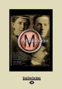 Muckrackers: How Ida Tarbell, Upton Sinclair, and Lincoln Steffens Helped Expose Scandal, Inspire Reform, and Invent Investigative