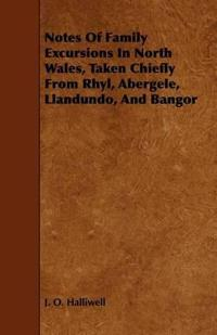 Notes of Family Excursions in North Wales, Taken Chiefly from Rhyl, Abergele, Llandundo and Bangor