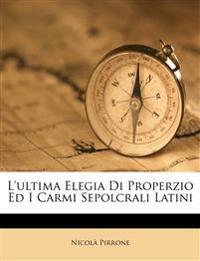 L'ultima Elegia Di Properzio Ed I Carmi Sepolcrali Latini