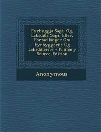 Eyrbyggja Saga: Og, Laksdøla Saga; Eller, Fortaellinger Om Eyrbyggerne Og Laksdølerne