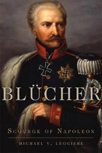 Blucher: Scourge of Napoleon