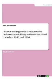 Phasen und regionale Strukturen der Industrieentwicklung in Westdeutschland zwischen 1950 und 1990