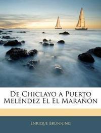De Chiclayo a Puerto Meléndez El El Marañón