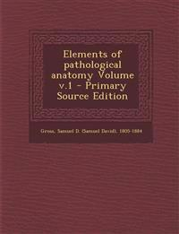 Elements of Pathological Anatomy Volume V.1
