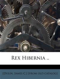 Rex Hibernia ..