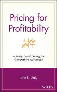 Pricing for Profitability: Activity Based Pricing for Competitive Advantage