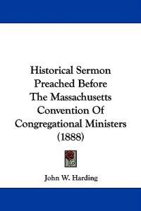 Historical Sermon Preached Before the Massachusetts Convention of Congregational Ministers