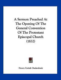 A Sermon Preached at the Opening of the General Convention of the Protestant Episcopal Church