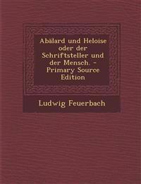 Abalard Und Heloise Oder Der Schriftsteller Und Der Mensch. - Primary Source Edition