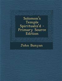 Solomon's Temple Spiritualiz'd - Primary Source Edition
