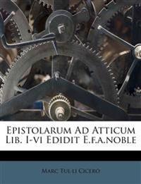 Epistolarum Ad Atticum Lib. I-vi Edidit E.f.a.noble