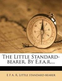 The Little Standard-bearer, By E.f.a.r....