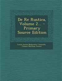 de Re Rustica, Volume 2... - Primary Source Edition