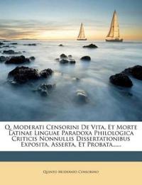 Q. Moderati Censorini De Vita, Et Morte Latinae Linguae Paradoxa Philologica Criticis Nonnullis Dissertationibus Exposita, Asserta, Et Probata......