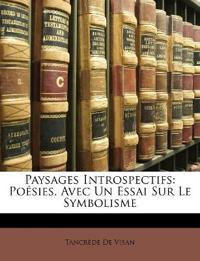 Paysages Introspectifs: Poésies, Avec Un Essai Sur Le Symbolisme