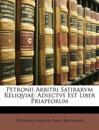 Petronii Arbitri Satirarvm Reliqviae: Adiectvs Est Liber Priapeorum