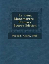 Le vieux Montmartre - Primary Source Edition