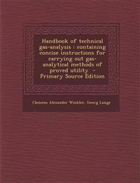 Handbook of Technical Gas-Analysis: Containing Concise Instructions for Carrying Out Gas-Analytical Methods of Proved Utility - Primary Source Edition