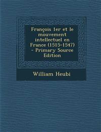 Francois 1er Et Le Mouvement Intellectuel En France (1515-1547) - Primary Source Edition