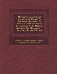 Memoires Concernant Monsieur Le Comte De Stenbock: Senateur De Suede, Et Generalissime Des Armees De Sa Majeste Suedoise En Allemagne - Primary Source
