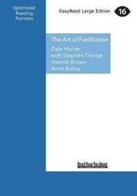 The Art of Facilitation: The Essentials for Leading Great Meetings and Creating Group Synergy (Large Print 16pt)