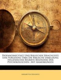 Profangraecitaet und biblischer Sprachgeist: Eine Vorlesung über die biblische Umbildung hellenischer Begriffe besonders der Psychologischen : Mit Anmerkungen