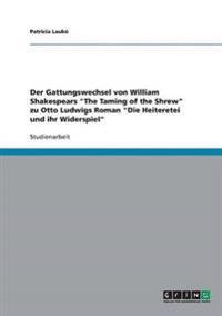 Gattungswechsel Von William Shakespears the Taming of the Shrew Zu Otto Ludwigs Roman Die Heiteretei Und Ihr Widerspiel