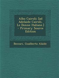 Albo Cairoli; [ad Adelaide Cairoli, Le Donne Italiane.] - Primary Source Edition
