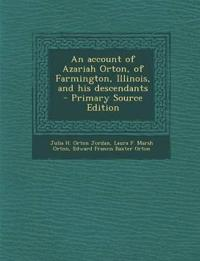 An account of Azariah Orton, of Farmington, Illinois, and his descendants