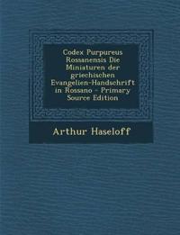 Codex Purpureus Rossanensis Die Miniaturen der griechischen Evangelien-Handschrift in Rossano - Primary Source Edition