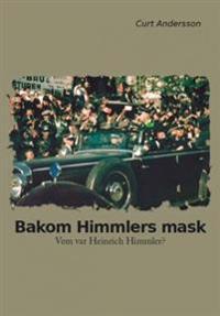 Bakom Himmlers mask : vem var Heinrich Himmler?