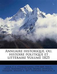 Annuaire historique, ou, histoire politique et littéraire Volume 1825