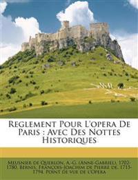 Reglement Pour L'opera De Paris : Avec Des Nottes Historiques