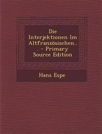 Die Interjektionen Im Altfranzosischen... - Primary Source Edition