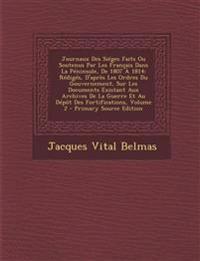Journaux Des Siéges Faits Ou Soutenus Par Les Français Dans La Péninsule, De 1807 À 1814: Rédigés, D'après Les Ordres Du Gouvernement, Sur Les Documen