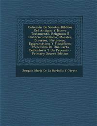 Coleccion de Sonetos Biblicos del Antiguo y Nuevo Testamento, Religiosos E Historico-Catolicos, Morales, Diversos, Historicos, Epigramaticos y Filosof