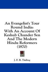 An Evangelist's Tour Round India: With An Account Of Keshub Chunder Sen And The Modern Hindu Reformers (1870)