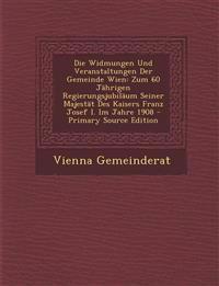 Die Widmungen Und Veranstaltungen Der Gemeinde Wien: Zum 60 Jährigen Regierungsjubiläum Seiner Majestät Des Kaisers Franz Josef I. Im Jahre 1908 - Pri