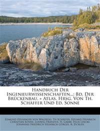 Handbuch Der Ingenieurwissenschaften...: Bd. Der Brückenbau. + Atlas. Hrsg. Von Th. Schäffer Und Ed. Sonne