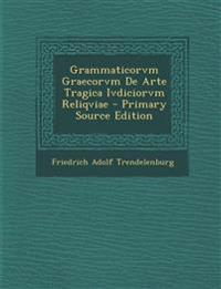 Grammaticorvm Graecorvm De Arte Tragica Ivdiciorvm Reliqviae - Primary Source Edition