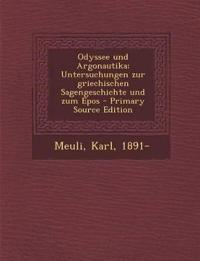 Odyssee und Argonautika; Untersuchungen zur griechischen Sagengeschichte und zum Epos - Primary Source Edition